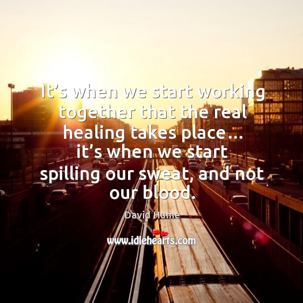 It's when we start working together that the real healing takes place… Image