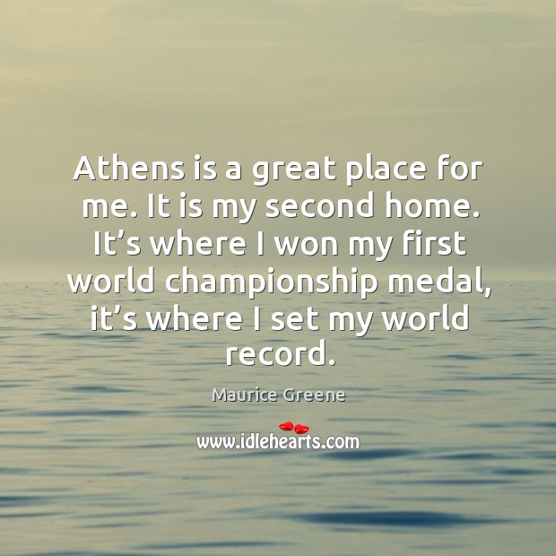 It's where I won my first world championship medal, it's where I set my world record. Image