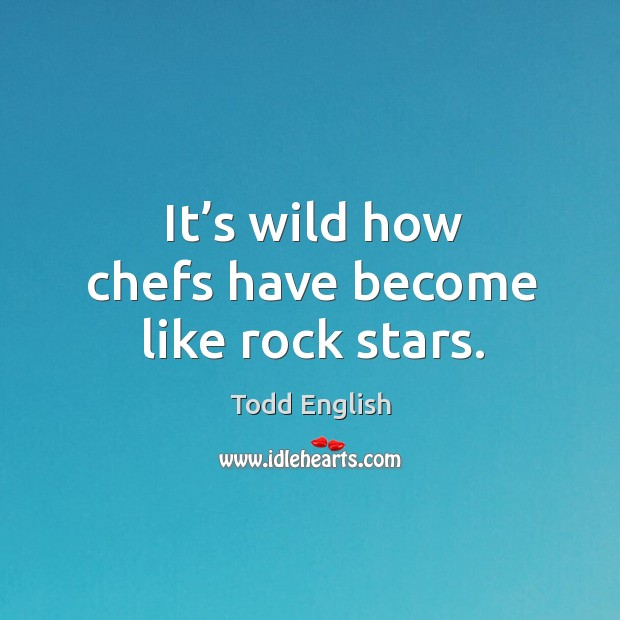 It's wild how chefs have become like rock stars. Image