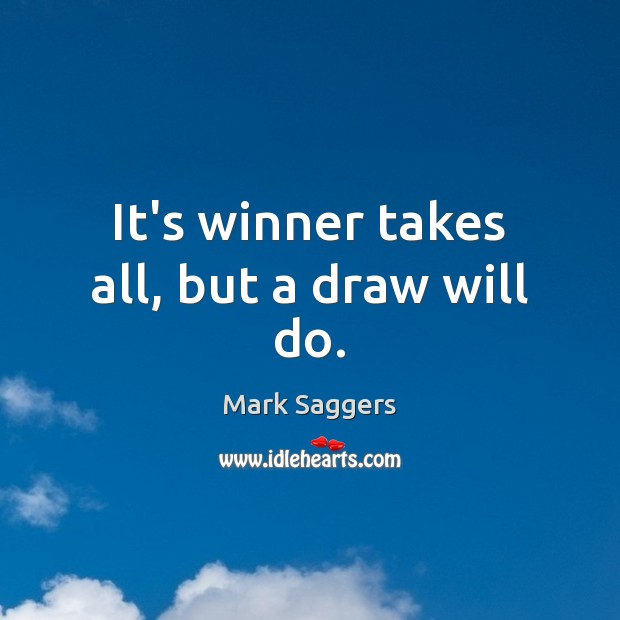 It's winner takes all, but a draw will do. Image