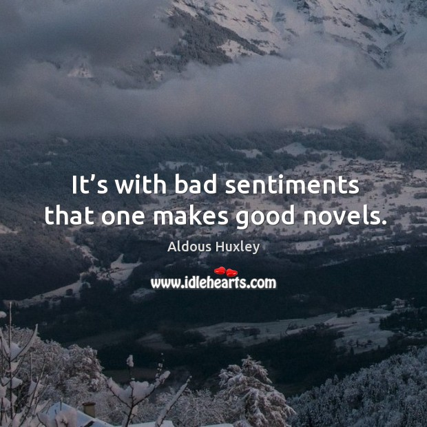 Image, It's with bad sentiments that one makes good novels.