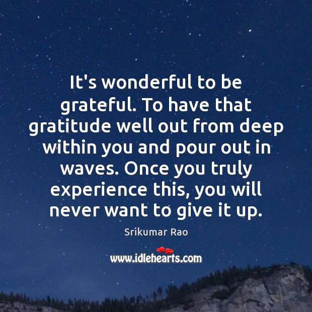 It's wonderful to be grateful. To have that gratitude well out from Image