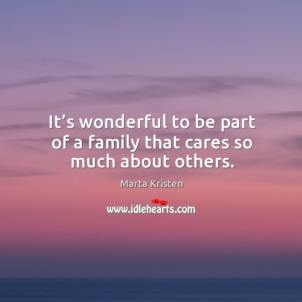 It's wonderful to be part of a family that cares so much about others. Image