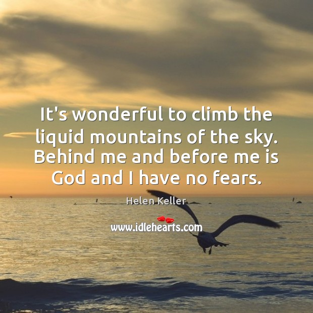 It's wonderful to climb the liquid mountains of the sky. Behind me Helen Keller Picture Quote
