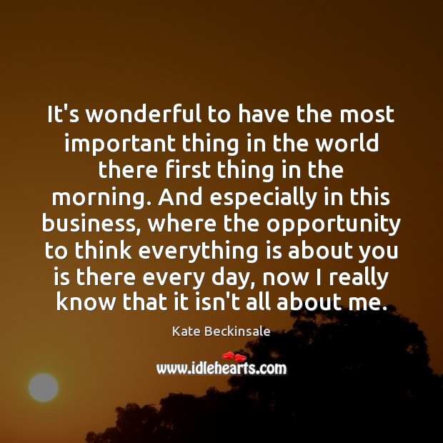 It's wonderful to have the most important thing in the world there Kate Beckinsale Picture Quote