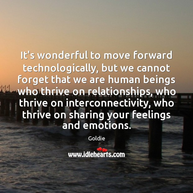It's wonderful to move forward technologically, but we cannot forget that we Image