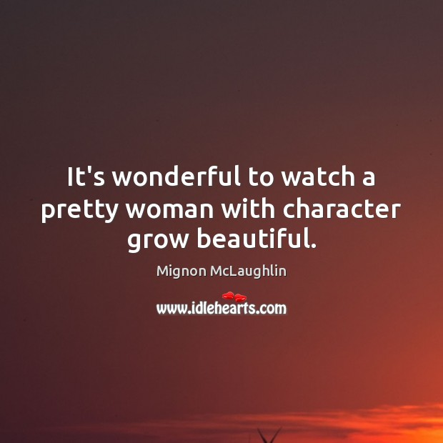 It's wonderful to watch a pretty woman with character grow beautiful. Image