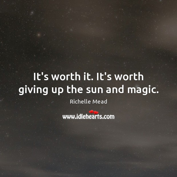 Image, It's worth it. It's worth giving up the sun and magic.