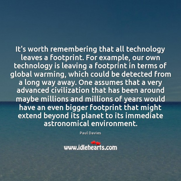 It's worth remembering that all technology leaves a footprint. For example, our Image