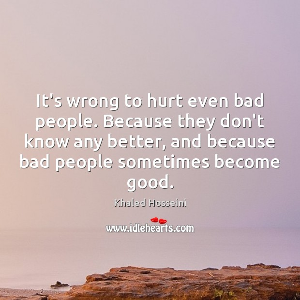 It's wrong to hurt even bad people. Because they don't know any Image