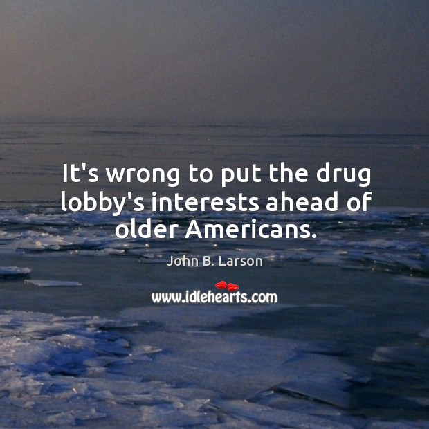 It's wrong to put the drug lobby's interests ahead of older Americans. Image