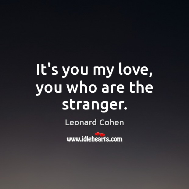 It's you my love, you who are the stranger. Image