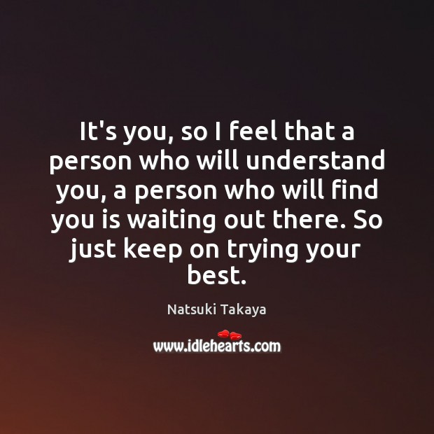 Image, It's you, so I feel that a person who will understand you,