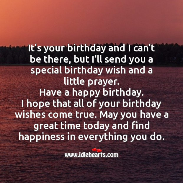 It's your birthday and I can't be there but I'll send you a special wish Happy Birthday Poems Image