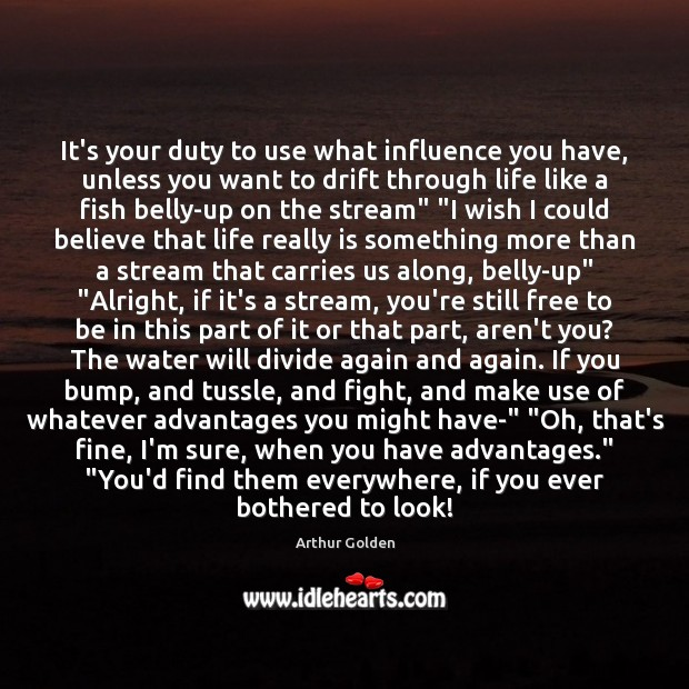 It's your duty to use what influence you have, unless you want Arthur Golden Picture Quote