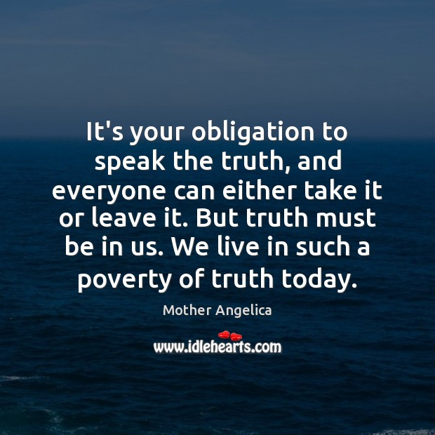 It's your obligation to speak the truth, and everyone can either take Mother Angelica Picture Quote