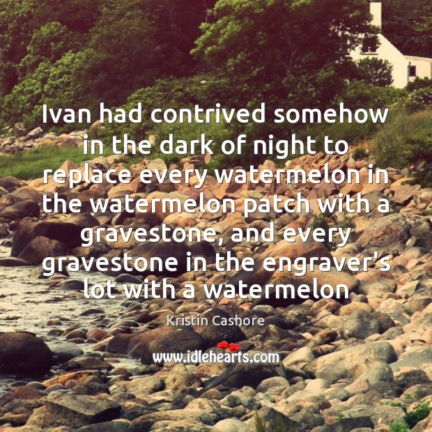 Ivan had contrived somehow in the dark of night to replace every Kristin Cashore Picture Quote