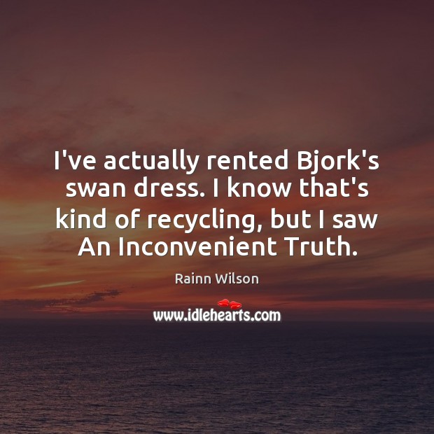 I've actually rented Bjork's swan dress. I know that's kind of recycling, Image