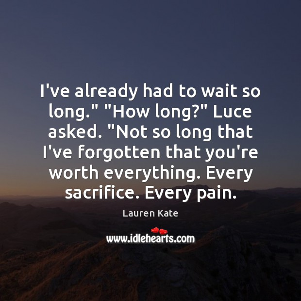 """I've already had to wait so long."""" """"How long?"""" Luce asked. """"Not Image"""