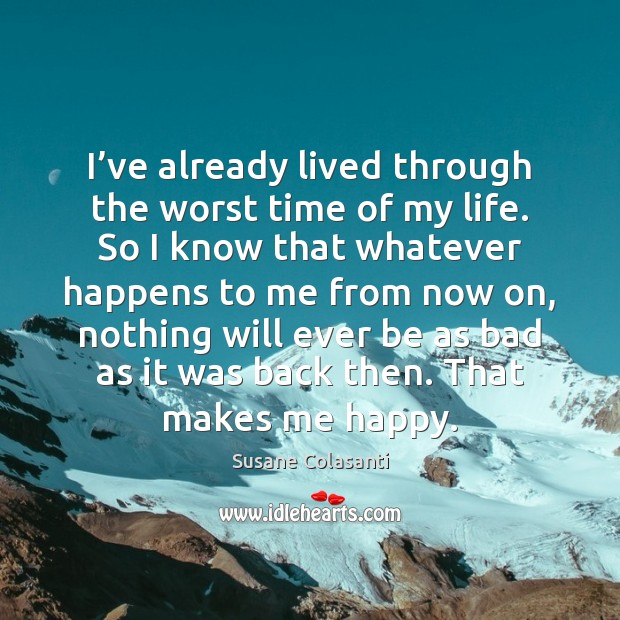 Susane Colasanti Picture Quote image saying: I've already lived through the worst time of my life. So