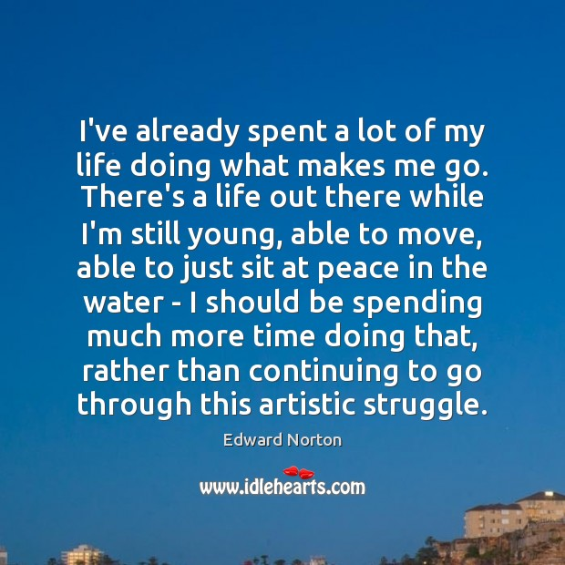 Image, I've already spent a lot of my life doing what makes me