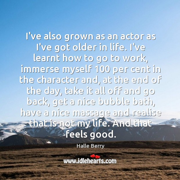 I've also grown as an actor as I've got older in life. Image