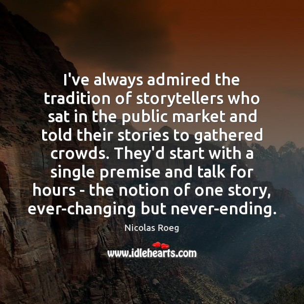 I've always admired the tradition of storytellers who sat in the public Image