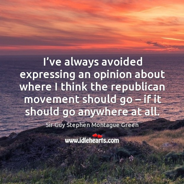 I've always avoided expressing an opinion about where I think the republican movement Image