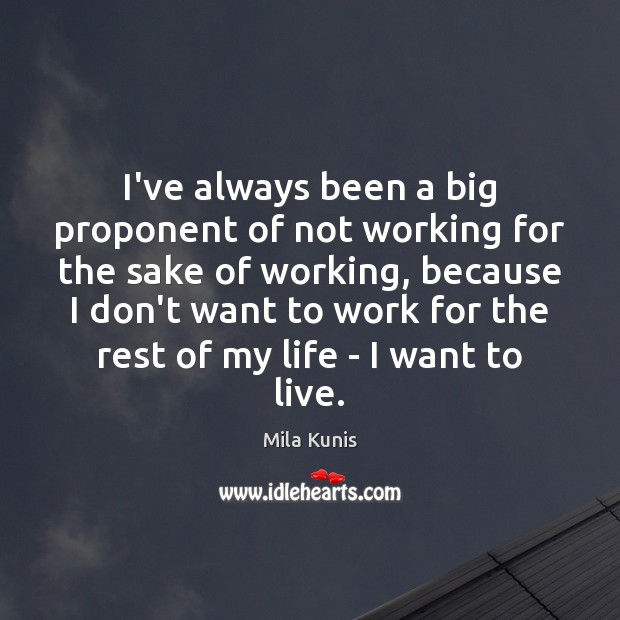 Image, I've always been a big proponent of not working for the sake