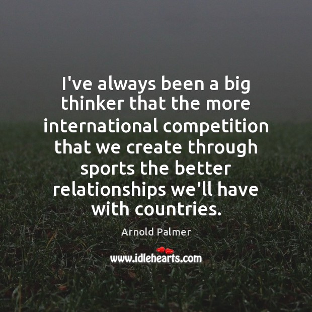 Image, I've always been a big thinker that the more international competition that