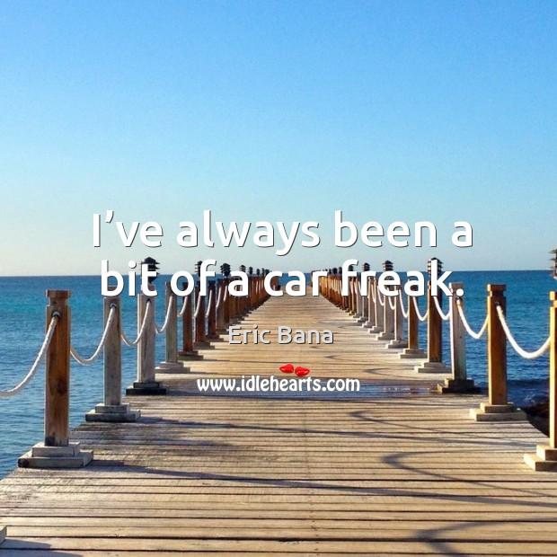 I've always been a bit of a car freak. Image