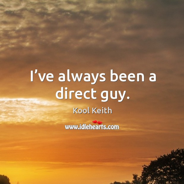 I've always been a direct guy. Image