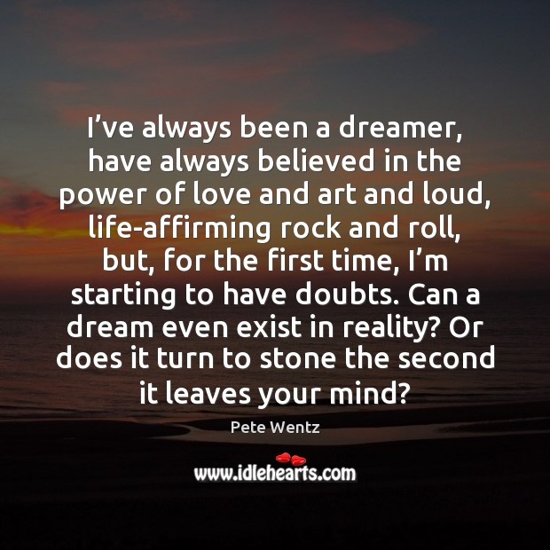 Image, I've always been a dreamer, have always believed in the power