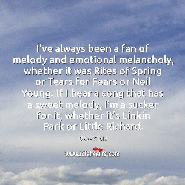 I've always been a fan of melody and emotional melancholy, whether it was rites Image