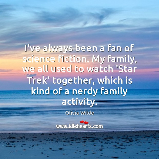 Image, I've always been a fan of science fiction. My family, we all
