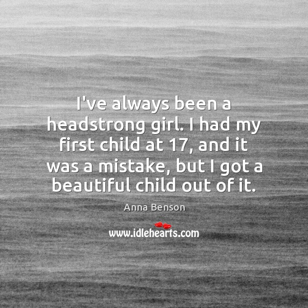 Image, I've always been a headstrong girl. I had my first child at 17,