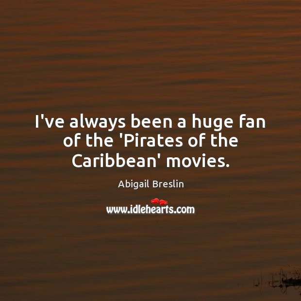 Image, I've always been a huge fan of the 'Pirates of the Caribbean' movies.