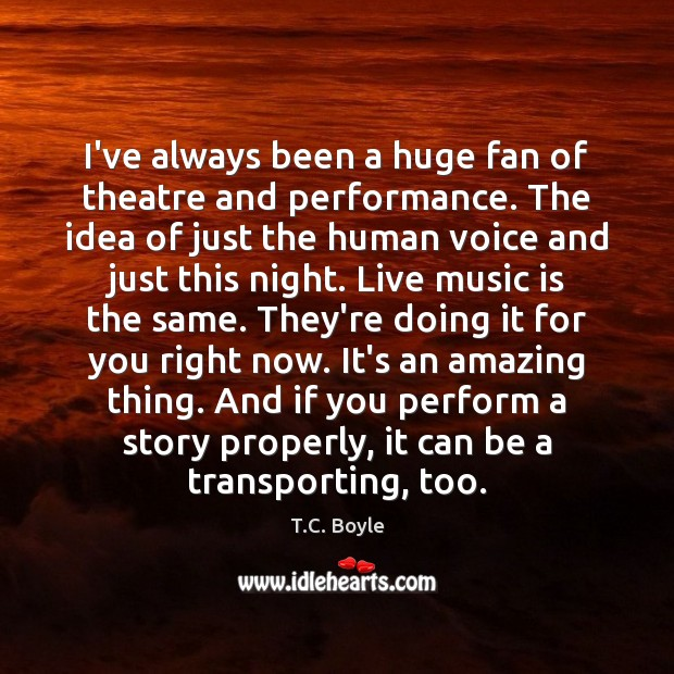 I've always been a huge fan of theatre and performance. The idea Image