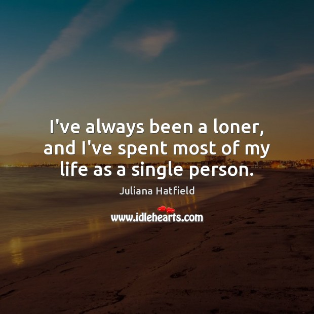 Image, I've always been a loner, and I've spent most of my life as a single person.