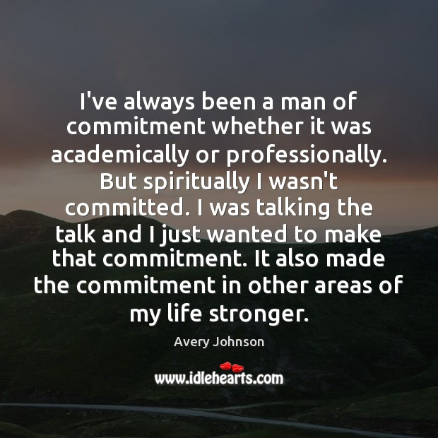 Image, I've always been a man of commitment whether it was academically or