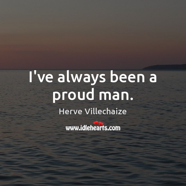 I've always been a proud man. Image
