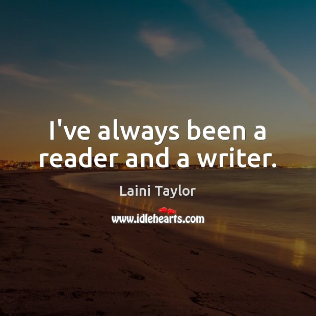 I've always been a reader and a writer. Image