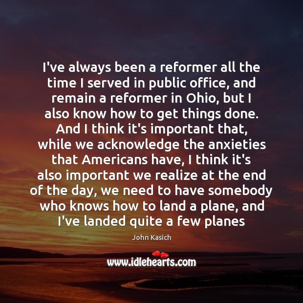 I've always been a reformer all the time I served in public John Kasich Picture Quote