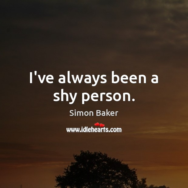 I've always been a shy person. Simon Baker Picture Quote