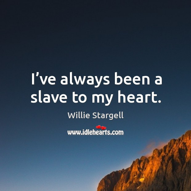 I've always been a slave to my heart. Image