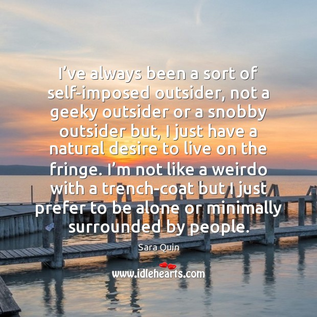 I've always been a sort of self-imposed outsider, not a geeky Image