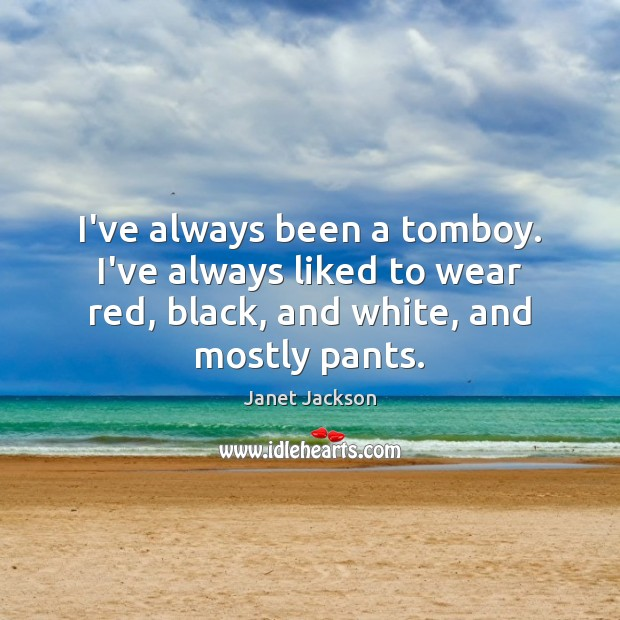 Image, I've always been a tomboy. I've always liked to wear red, black,