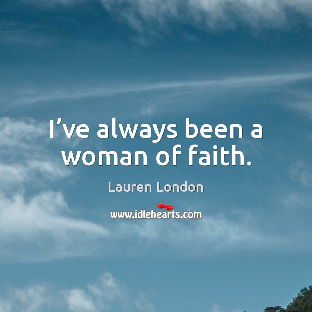 I've always been a woman of faith. Image