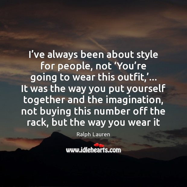 I've always been about style for people, not 'You're going Image