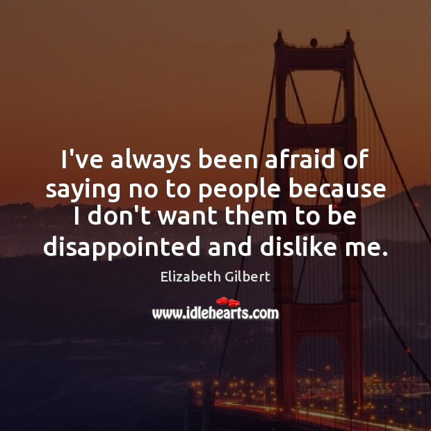 Image, I've always been afraid of saying no to people because I don't